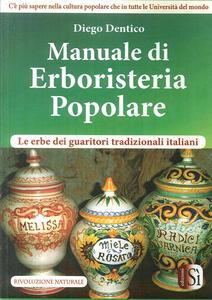 Manuale di erboristeria pololare. Le erbe dei guaritori tradizionali italiani