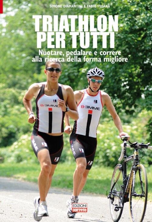 Triathlon per tutti. Nuotare, pedalare e correre alla ricerca della forma migliore