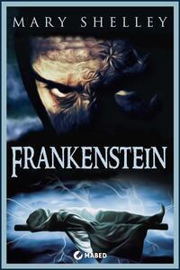 Frankenstein. Or the modern Prometheus