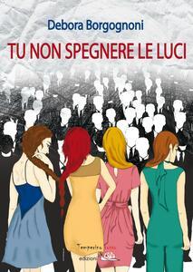 Tu non spegnere le luci - Debora Borgognoni - copertina