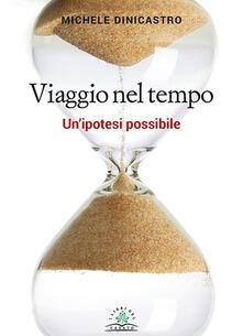 Viaggio nel tempo. Un'ipotesi possibile - Michele Dinicastro - copertina