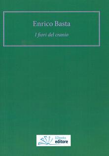 I fiori del cranio - Enrico Basta - copertina