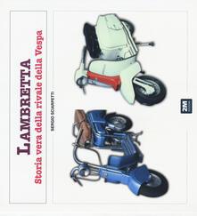 Camfeed.it Lambretta. Storia vera della rivale della Vespa. Ediz. illustrata Image