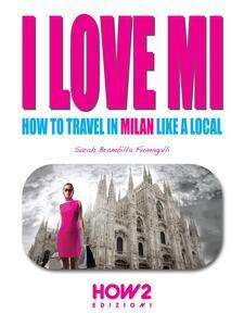 I love MI. Expo Milano 2015. One-day travel guide