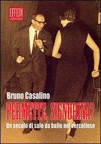 Permette, signorina? Un secolo di sale da ballo nel vercellese - Casalino Bruno - wuz.it