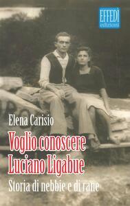 Voglio conoscere Luciano Ligabue. Storie di nebbia e di rane