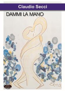 Dammi la mano - Claudio Secci - copertina
