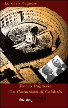 Rocco Pugliese. Un comunista di Calabria - Lorenzo Pugliese - copertina