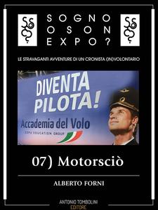 Ebook Motorsciò. Sogno o son Expo?. Vol. 7 Forni, Alberto