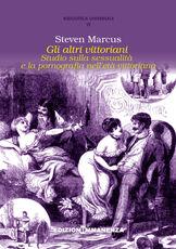 Libro Gli altri vittoriani. Studio sulla sessualità e la pornografia nell'età vittoriana Steven Marcus