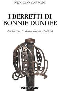 I berretti di Bonnie Dundee. Per la libertà della Scozia (1689-90)
