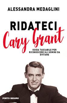 Radiosenisenews.it Ridateci Cary Grant. Guida tascabile per riconoscere gli uomini da evitare Image
