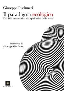 Il paradigma ecologico. Dal Dio matematico alla spiritualità della terra