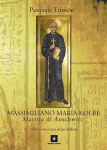 Massimiliano Maria Kolbe. Martire di Auschwitz