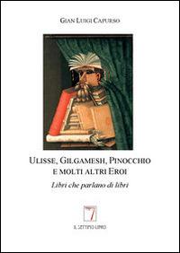 Ulisse, Gilgamesh, Pinocchio e molti altri eroi. Libri che parlano di libri