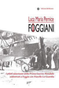 I foggiani. I piloti americani della Prima guerra mondiale addestrati a Foggia con Fiorello La Guardia