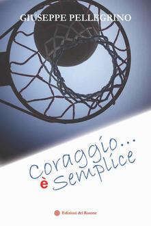 Coraggio... è semplice - Giuseppe Pellegrino - copertina