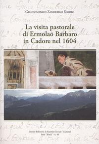 La La visita pastorale di Ermolao Barbaro in Cadore nel 1604 - Zanderigo Rosolo Giandomenico - wuz.it