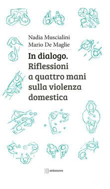 In dialogo. Riflessioni a quattro mani sulla violenza domestica - Nadia Muscialini,Mario De Maglie - copertina