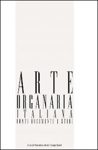 Arte organaria italiana. Fonti, documenti e studi. Vol. 6