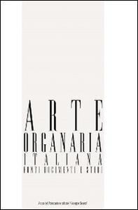 Arte organaria italiana. Fonti, documenti e studi. Vol. 6