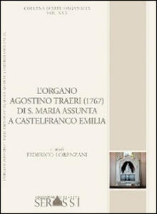 L' organo Agostino Traeri (1767) di Santa Maria Assunta a Castelfranco Emilia