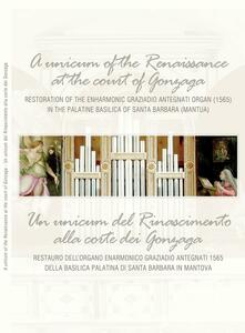 Un unicum del Rinascimento alla corte dei Gonzaga. Restauro dell'organo enarmonico Graziadio Antegnati 1565 della Basilica Palatina di Santa Barbara in Mantova