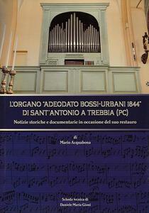 L' organo Adeodato Bossi-Urbani 1844 di Sant'Antonio a Trebbia (PC). Notizie storiche e documentarie in occasione del suo restauro