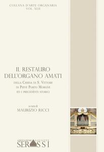 Il restauro dell'organo Amati della chiesa di S. Vittore di Pieve Porto Morone ed i precedenti storici. Con CD-ROM