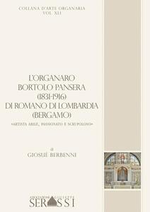 L' organaro Bortolo Pansera (1813-1916) di Romano di Lombardia (Bergamo) «Artista abile, passionato e scrupoloso»