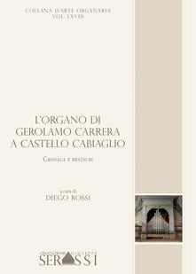 L' organo di Gerolamo Carrera a Castello Cabiaglio. Cronaca e restauri - copertina