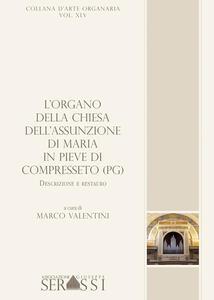 L' organo della chiesa dell'Assunzione di Maria in Pieve di Compresseto (PG). Descrizione e restauro