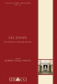 Gli Gli Zanin. Una dinastia di organari friulani - Delle Vedove Roberta - wuz.it