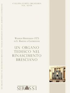 Un organo tedesco nel Rinascimento bresciano. Wilhelm Hertelmann 1573 di S. Martino a Castrezzone