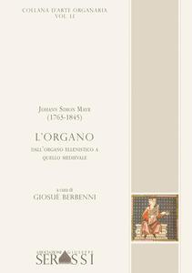 Johann Simon Mayr (1763-1845). L'organo. Dall'organo ellenistico a quello medioevale