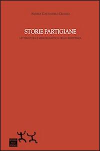 Storie partigiane. Letteratura e memorialistica della Resistenza