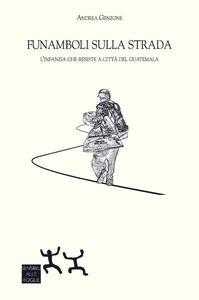 Funamboli sulla strada. L'infanzia che resiste a Città del Guatemala