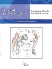 Anatomia per il movimento. Introduzione all'analisi delle tecniche corporee