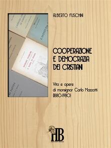 Cooperazione e democrazia dei cristiani. Vita e opere di monsignor Carlo Mazzotti (1880-1980) - Alberto Fuschini - ebook