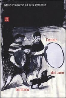 L' estate del cane bambino - Mario Pistacchio,Laura Toffanello - copertina