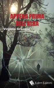 Libro Appena prima dell'alba Virginia Graziani