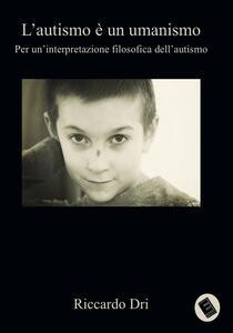 L' autismo è un umanismo - Riccardo Dri - copertina