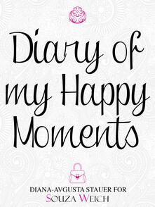 Diary of my happy moments. Ediz. illustrata