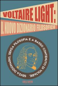Libro Voltaire light. Senza dizionario, senza filosofia e a basso contenuto di Voltaire