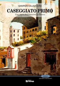 Caseggiato primo. Una storia dell'Ottocento a Genova