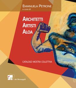 Architetti Artisti Aloa. Catalogo mostra collettiva