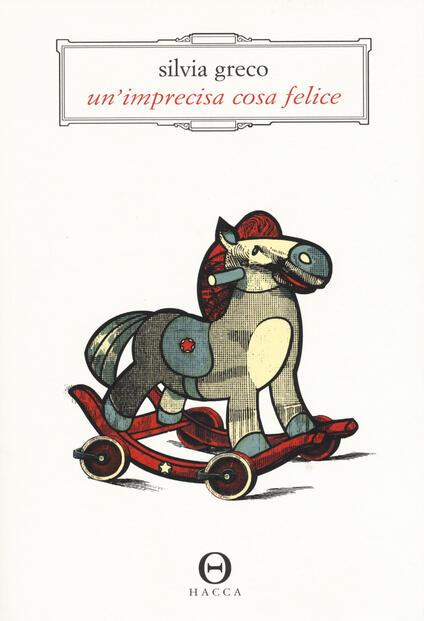 Un' imprecisa cosa felice - Silvia Greco - copertina