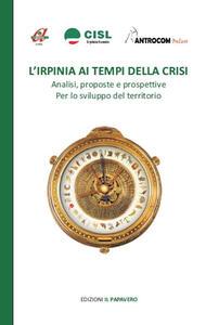 L' Irpinia ai tempi della crisi. Analisi, proposte e prospettive per lo sviluppo del territorio