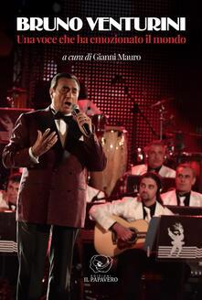 Bruno Venturini. Una voce che ha emozionato il mondo. Ediz. illustrata - copertina