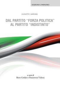 Dal partito «forza politica» al partito «indistinto» - Giuseppe Gargani - copertina